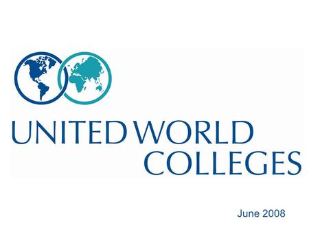 June 2008. UWC makes education a force to unite people, nations and cultures for peace and a sustainable future.