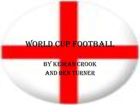 World cup football By Keiran Crook and Ben Turner.