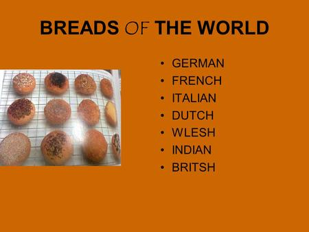 BREADS OF THE WORLD GERMAN FRENCH ITALIAN DUTCH WLESH INDIAN BRITSH.