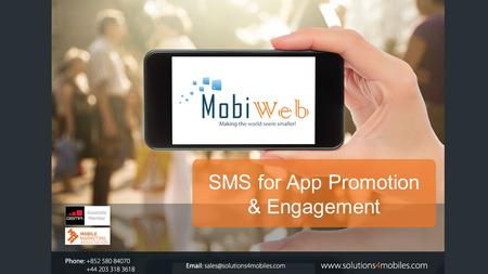 SMS for App Promotion & Engagement. TABLE OF CONTENTS The Mobile World3 App Promotion & User Acquisition9 App Distribution / Conversion11 User Mobile.