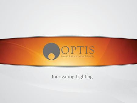 Www.OPTIS- WORLD.com OPTIS SAS - Not for distribution 1 Innovating Lighting.