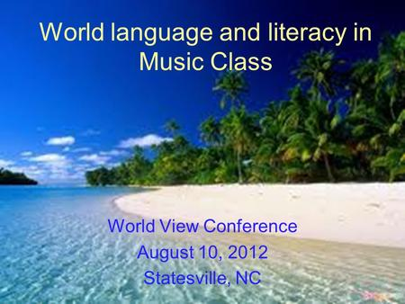 World language and literacy in Music Class World View Conference August 10, 2012 Statesville, NC.