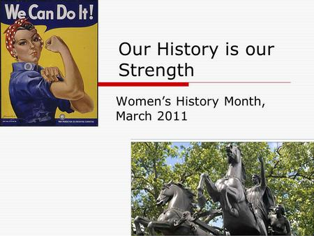 Our History is our Strength Women's History Month, March 2011.