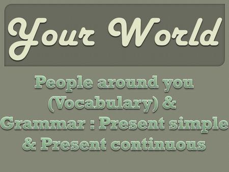 Your World People around you (Vocabulary) &