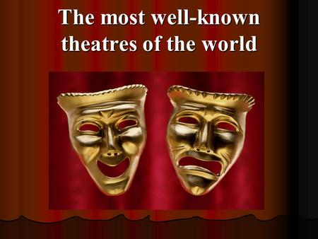 The most well-known theatres of the world. La Scala de Milán La Scala de Milán It is the most famous opera house in the world.. It is the most famous.