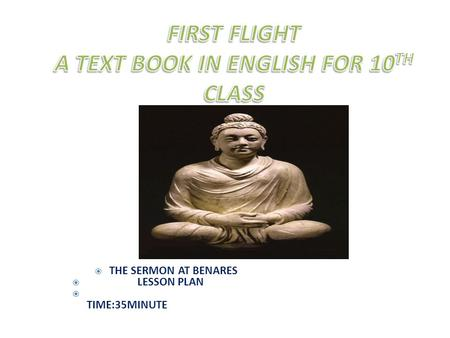  THE SERMON AT BENARES  LESSON PLAN  TIME:35MINUTE.
