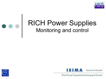 Xavier Le Gouard Rich Power Supplies Monitoring and Control RICH Power Supplies Monitoring and control.
