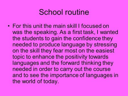 School routine For this unit the main skill I focused on was the speaking. As a first task, I wanted the students to gain the confidence they needed to.