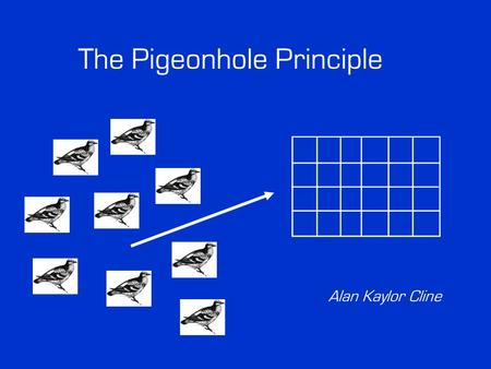 "The Pigeonhole Principle Alan Kaylor Cline. The Pigeonhole Principle Statement Children's Version: ""If k > n, you can't stuff k pigeons in n holes without."