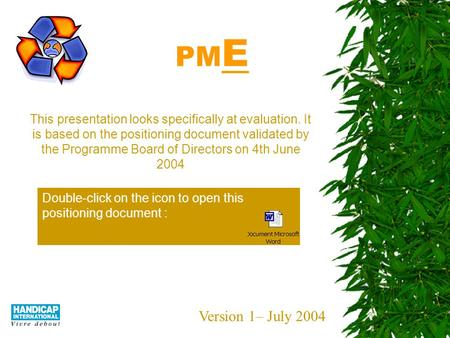 PM E This presentation looks specifically at evaluation. It is based on the positioning document validated by the Programme Board of Directors on 4th.