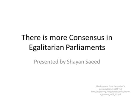 There is more Consensus in Egalitarian Parliaments Presented by Shayan Saeed Used content from the author's presentation at SOSP '13