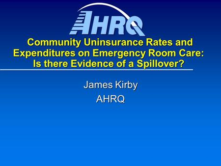 Community Uninsurance Rates and Expenditures on Emergency Room Care: Is there Evidence of a Spillover? Community Uninsurance Rates and Expenditures on.