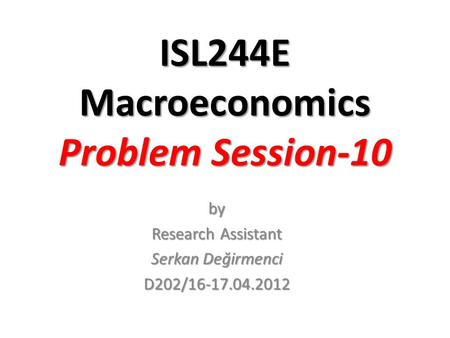 ISL244E Macroeconomics Problem Session-10