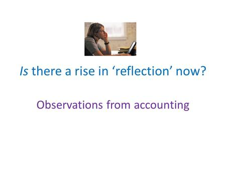 Is there a rise in 'reflection' now? Observations from accounting.