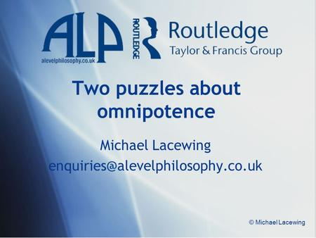 © Michael Lacewing Two puzzles about omnipotence Michael Lacewing