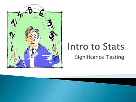 Significance Testing.  A statistical method that uses sample data to evaluate a hypothesis about a population  1. State a hypothesis  2. Use the hypothesis.