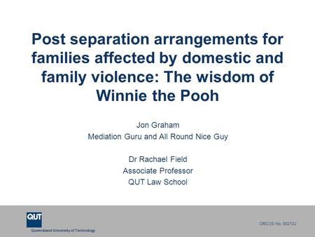 Queensland University of Technology CRICOS No. 00213J Post separation arrangements for families affected by domestic and family violence: The wisdom of.