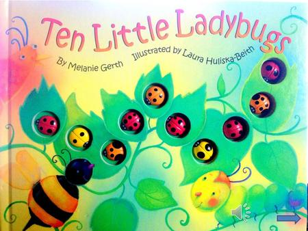 TEN little ladybugs sitting on a vine, along came a butterfly -