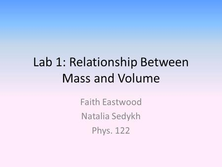 Lab 1: Relationship Between Mass and Volume Faith Eastwood Natalia Sedykh Phys. 122.