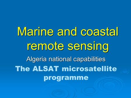 Marine and coastal remote sensing Algeria national capabilities The ALSAT microsatellite programme.