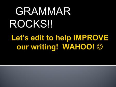 GRAMMAR ROCKS!!. It's a cinch…just: (1). Read the following sentence. (2). Rewrite it correctly fixing the mistakes. (3). CIRCLE your corrections!
