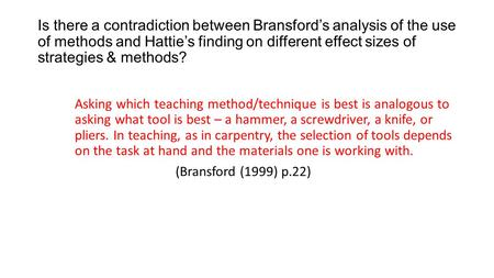 Is there a contradiction between Bransford's analysis of the use of methods and Hattie's finding on different effect sizes of strategies & methods? Asking.