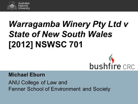 Warragamba Winery Pty Ltd v State of New South Wales [2012] NSWSC 701 Michael Eburn ANU College of Law and Fenner School of Environment and Society.