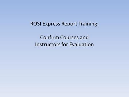 ROSI Express Report Training: Confirm Courses and Instructors for Evaluation.