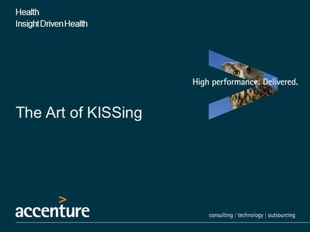 "Health Insight Driven Health The Art of KISSing. Health Information Exchange ""It costs a lot of money and there's no real return"" 1 1 ""Health IT Standards."