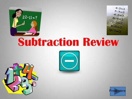 Subtraction Review Press Here Directions Read through each of the slides. Follow the directions that are given. Use paper and pencil to solve each math.