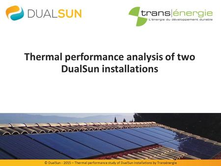 © DualSun - 2015 – Thermal performance study of DualSun installations by Transénergie Thermal performance analysis of two DualSun installations 1.