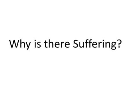 Why is there Suffering?. Why does God allow EVIL in the world?  E5jM&feature=related Why Does God allow suffering?