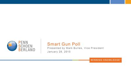 WINNING KNOWLEDGE TM Smart Gun Poll Presented by Mark Burles, Vice President January 28, 2015.