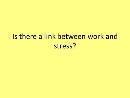 Is there a link between work and stress?