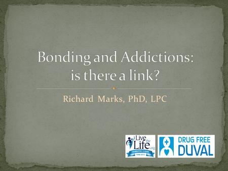 Richard Marks, PhD, LPC. African Proverb Addictions are a form of attachment Pain pursues pleasure Addictions medicate pain from broken relationships.