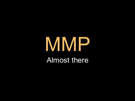 MMP Almost there. Mid Project Demonstrations A chance to get a quick view of your work A prompt for some to get work started Not looking at the work in.