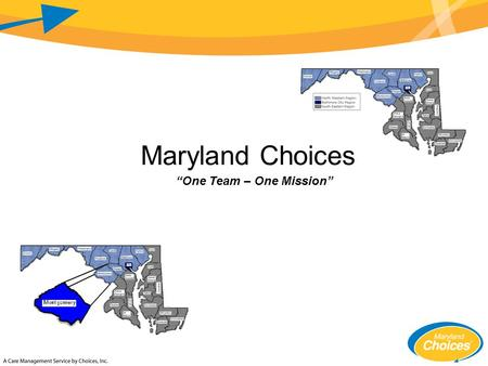 "Maryland Choices ""One Team – One Mission"". Regional CME Maryland Choices is …  The Northwest Regional Care Management Entity."