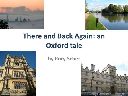 There and Back Again: an Oxford tale by Rory Scher.
