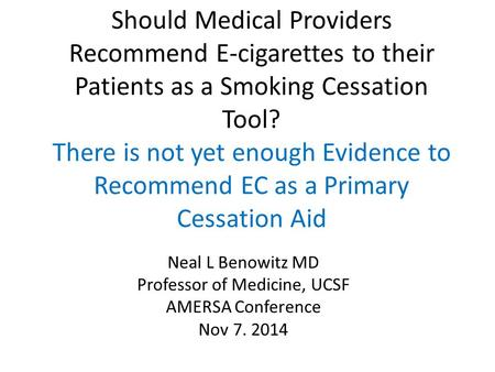 Should Medical Providers Recommend E-cigarettes to their Patients as a Smoking Cessation Tool? There is not yet enough Evidence to Recommend EC as a Primary.