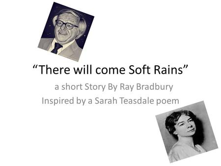 """There will come Soft Rains"" a short Story By Ray Bradbury Inspired by a Sarah Teasdale poem."