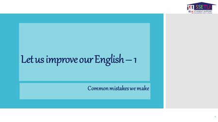 Let us improve our English – 1 Common mistakes we make 1.