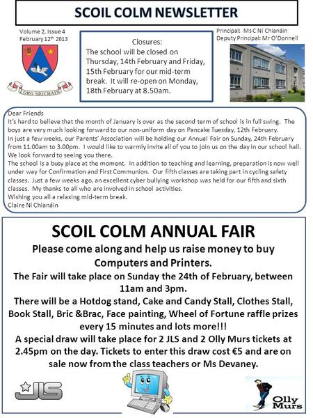 Volume 2, Issue 4 February 12 th 2013 Principal: Ms C Ní Chianáin Deputy Principal: Mr O'Donnell SCOIL COLM ANNUAL FAIR Please come along and help us raise.