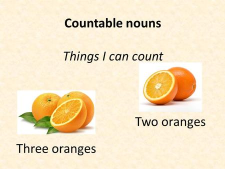Countable nouns Things I can count