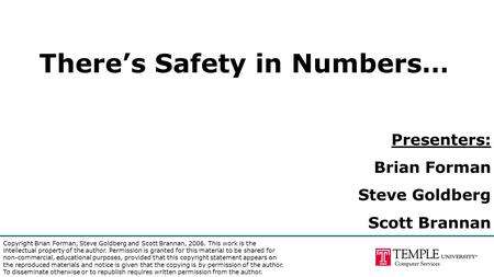 There's Safety in Numbers… Presenters: Brian Forman Steve Goldberg Scott Brannan Copyright Brian Forman, Steve Goldberg and Scott Brannan, 2006. This work.