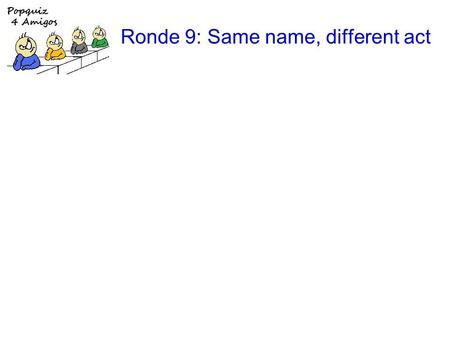 Ronde 9: Same name, different act. 1.Just take my heart Romeo.