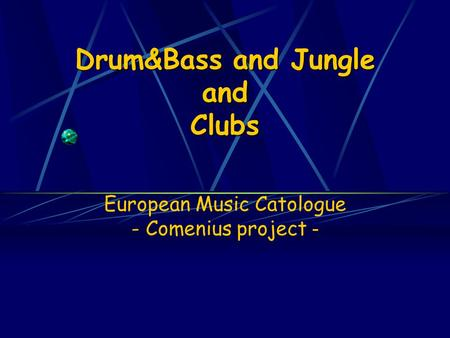 Drum&Bass and Jungle and Clubs European Music Catologue - Comenius project -