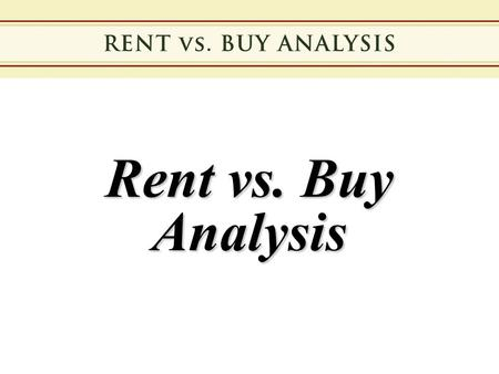 Rent vs. Buy Analysis. Assumptions Both Monthly Rent and Monthly Mortgage Payments are equal at $1,000 per month.
