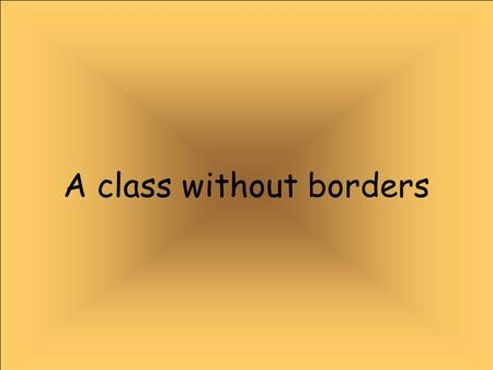 A class without borders. We are from Pragal, Portugal and our school is Fernão Mendes Pinto.