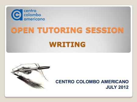 OPEN TUTORING SESSION WRITING CENTRO COLOMBO AMERICANO JULY 2012.