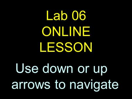 1 Lab 06 ONLINE LESSON Use down or up arrows to navigate.